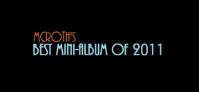McRoth's Best Mini-Album Of 2011